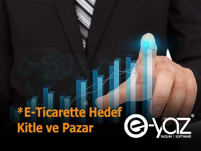 E-Ticarette Hedef Kitle ve Pazar